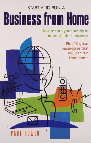 Start and Run a Business From Home: How to Turn Your Hobby or Interest Into a Business: Paul Power