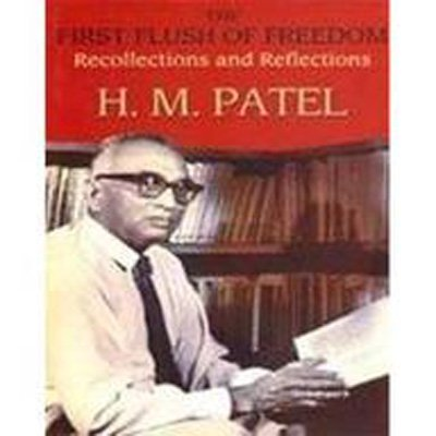 The First Flush of Freedom: Recollections and Reflections: H. M. Patel