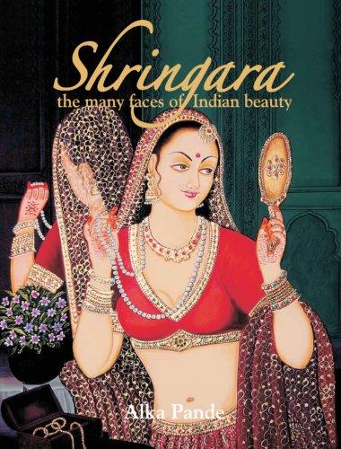 Shringara: The Many Faces of Indian Beauty: Alka Pande