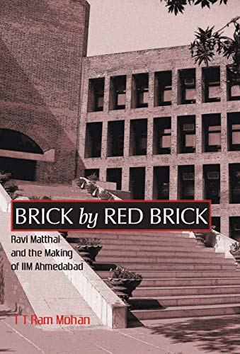 Brick by Red Brick: Ravi Matthai and the Making of IIM Ahmedabad: T.T. Ram Mohan