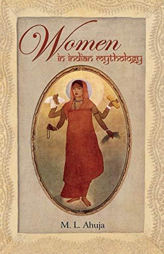 Women in Indian Mythology: Ahuja, M. L.