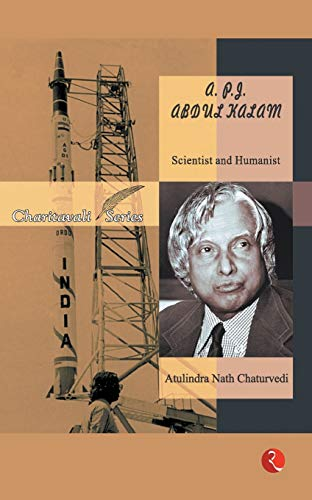 A.P.J. ABDUL KALAM:Scientist and Humanist - 2002: Chaturvedi, Atulindra Nath