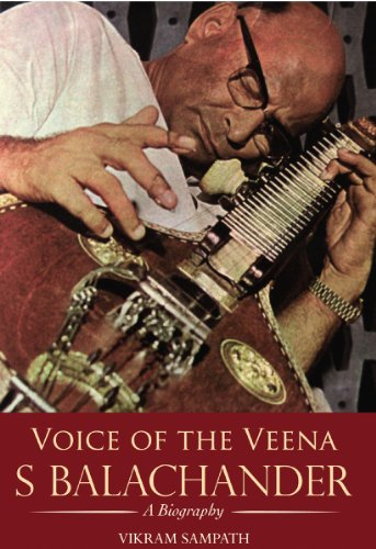 Voice of the Veena S Balachander : A Biography: Vikram Sampath