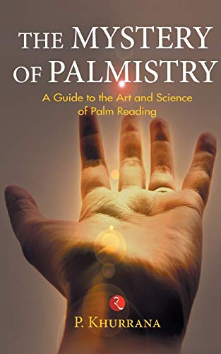 The Mystery of Palmistry: A Guide to the Art and Science of Palm Reading: P. Khurrana