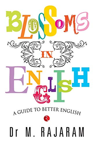 Blossoms in English: A Guide to Better English: M. Rajaram