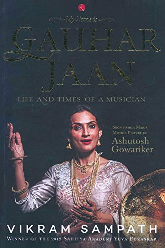 My Name is Gauhar Jaan! The Life and Times of a Musician - with CD: Sampath, Vikram