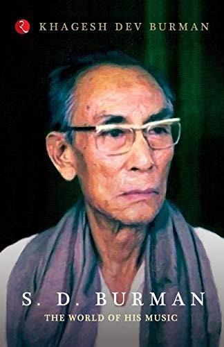 S. D. Burman: The World of His: Khagesh Dev Burman