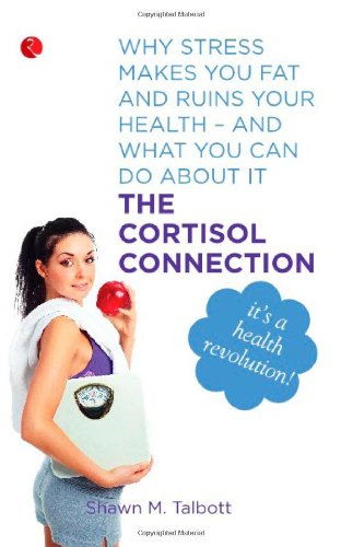 9788129120779: The Cortisol Connection: Why Stress Makes You Fat and Ruins Your Health - and What You Can Do About it