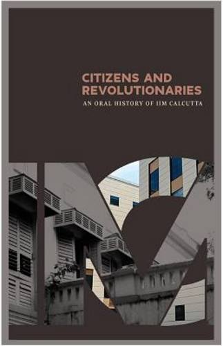 9788129120977: Citizens and Revolutionaries: An Oral History of IIM Calcutta