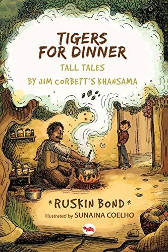 Tigers for Dinner: Tall Tales by Jim Corbett`s Khansama: Ruskin Bond (Author) & Sunaina Coelho (...