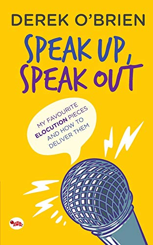 Speak Up, Speak Out: My Favourite Elocution Pieces and How to Deliver Them: Derek O` Brien
