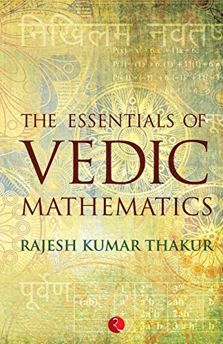 The Essentials of Vedic Mathematics: Rajesh Kumar Thakur