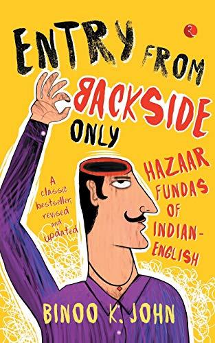 Entry from Backside Only: Hazaar Fundas of Indian-English: Binoo K. John