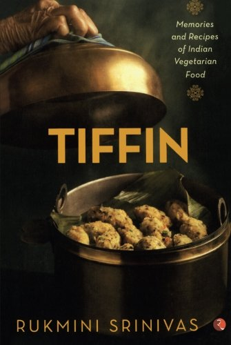 Tiffin: Memories and Recipes of Indian Vegetarian Food: Rukmini Srinivas