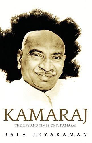KAMARAJ : THE LIFE AND TIMES OF