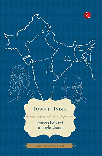 Dawn in India: Francis Edward Younghusband