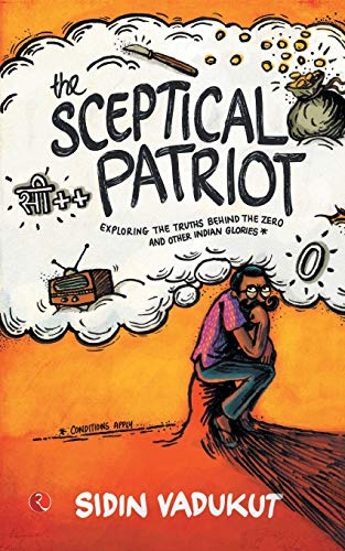 The Sceptical Patriot: Exploring the Truths Behind the Zero and Other Indian Glories: Sidin Vadukut