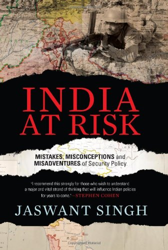 India at Risk: Mistakes Misadventures and Misconceptions of Security Policy: Jaswant Singh