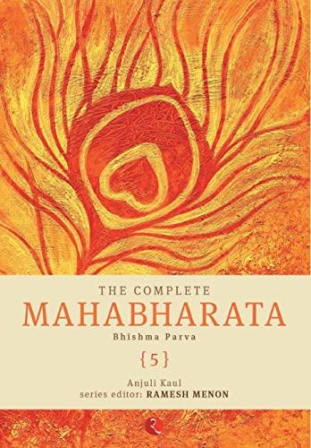The Complete Mahabharata: Bhishma Parva - Volume 5: Anjuli Kaul