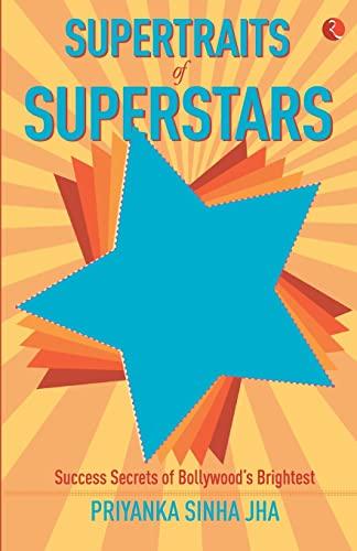 Supertraits of Superstars: Success Secrets of Bollywood?s Brightest: Priyanka Sinha Jha