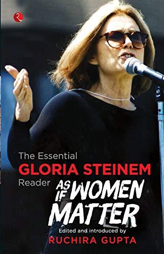As if Women Matter: The Essential Gloria Steinem Reader - Gloria Steinem