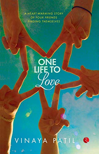One Life to Love: A Heart-Warming Story of Four Friends Finding Themselves: Vinaya Patil
