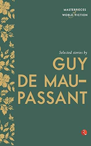 Selected Stories by Guy De Maupassant: Guy De Maupassant