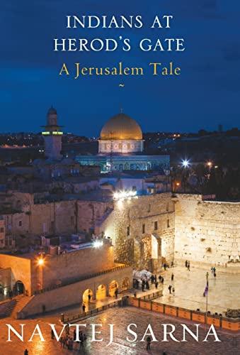 Indians at Herod`s Gate: A Jerusalem Tale: Navtej Sarna