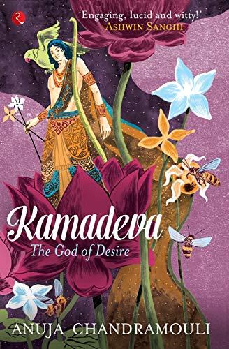 Kamadeva: The God of Desire: Anuja Chandramouli