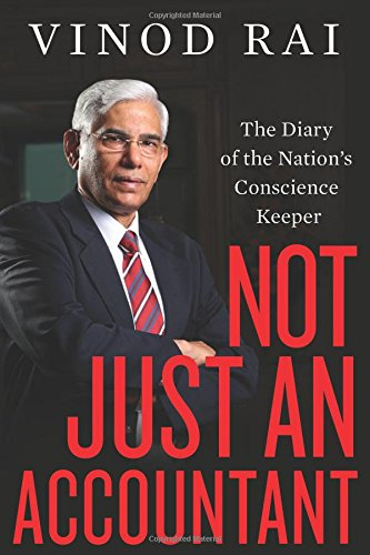Not Just an Accountant: The Diary of the Nation`s Conscience Keeper: Vinod Rai
