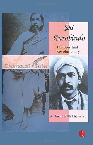 9788129136695: Sri Aurobindo/The Spiritual Revolutionary