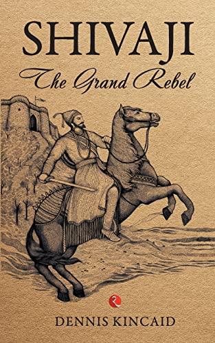 9788129137203: Shivaji :The Grand Rebel
