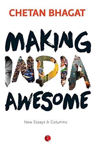 Making India Awesome: New Essays and Columns: Chetan Bhagat