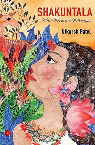 Shakuntala: The Woman Wronged: Utkarsh Patel