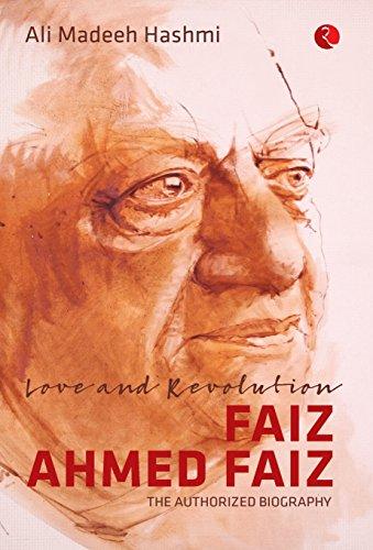 Love and Revolution Faiz Ahmed Faiz: The: Ali Madeeh Hashmi