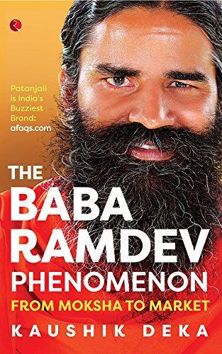 The Baba Ramdev Phenomenon: From Moksha to: Deka, Kaushik
