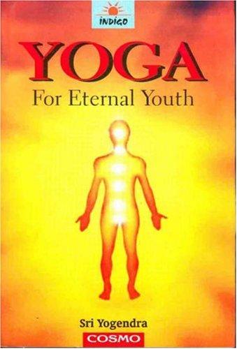 Yoga for Eternal Youth: Sri, Yogendra