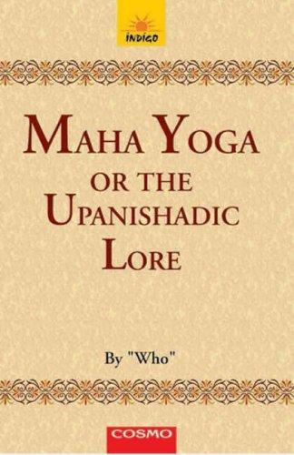 Secrets of Maha Yoga, or, The Upanishadic