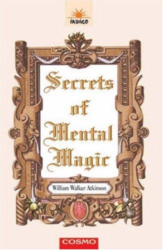 The Secret Of Mental Magic: William Walker Atkinson