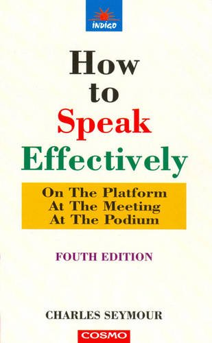 9788129202567: How to Speak Effectively: On the Platform, at the Meeting, at the Podium
