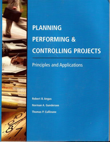 Planning, Performing, and Controlling Projects: Principles and: Robert B. Angus,