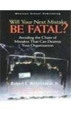 9788129707918: Will Your Next Mistake BE Fatal?: Avoiding the Chain of Mistakes That Can Destroy Your Organization