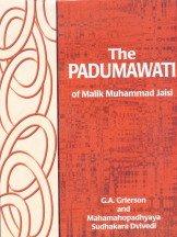 Padumawati of Malik Muhammad Jaisi: G A Grierson and Mahamahopadhyaya Sudhakara Dvivedi