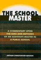 Schoolmaster : A Commentary Upon the Aims: Arthur C Benson