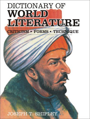 Dictionary of World Literature: Criticism; Forms; Technique: Joseph T. Shipley