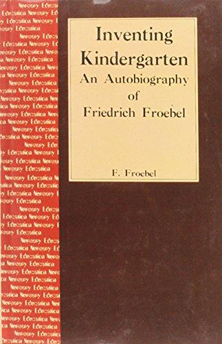 Inventing Kindergarten: An Autobiography of Friedrich Froebel: Froebel, Friedrich