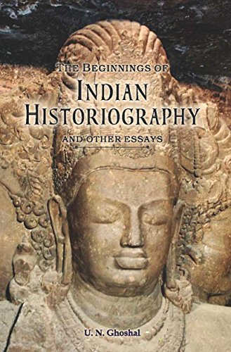 Beginnings of Indian Historiography and other Essays: U.N. Ghoshal