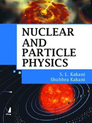 Nuclear And Particle Physics: Shubhra Kakani and S L Kakani