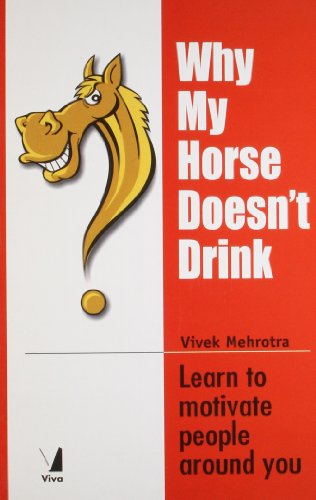 9788130900964: Why My Horse Doesn't Drink: Learn to Motivate People Around You