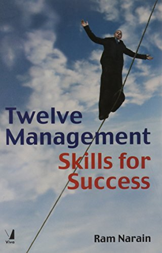 Twelve Management Skills for Success: Ram Narain